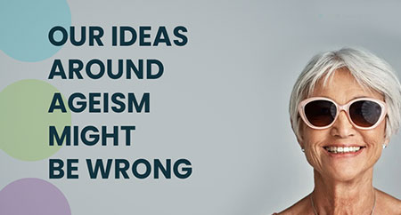 <p>Our ideas around ageism might be wrong</p> Image