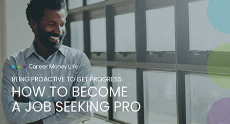 <p>Being Proactive to get Progress: How to Become a Job Seeking&nbsp;Pro</p> Image